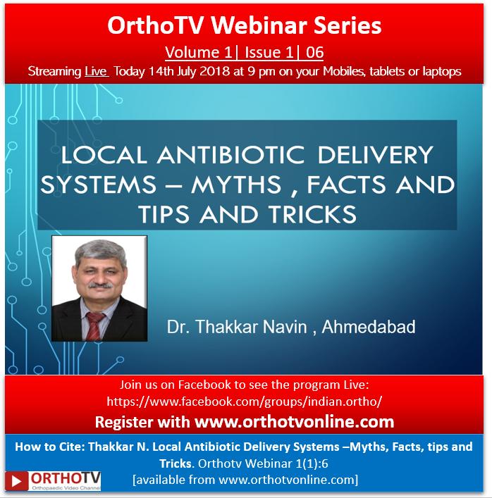 - thakkar - Dr Navin Thakkar Local Antibiotic Delivery Systems –Myths, Facts, tips and Tricks. Orthotv Webinar 1(1):6