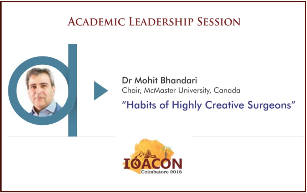 - Dr Bhandari - IOACON 2018: Academic Leadership Session: Dr Mohit Bhandari – Habits of Highly Creative Surgeons