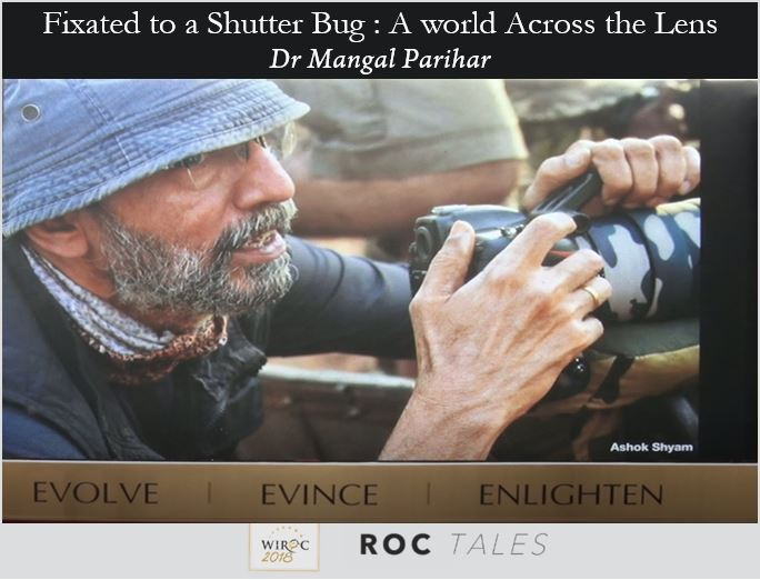 - Mangal - ROC Tales: Fixated to a Shutter Bug : A world Across the Lens : Dr Mangal Parihar