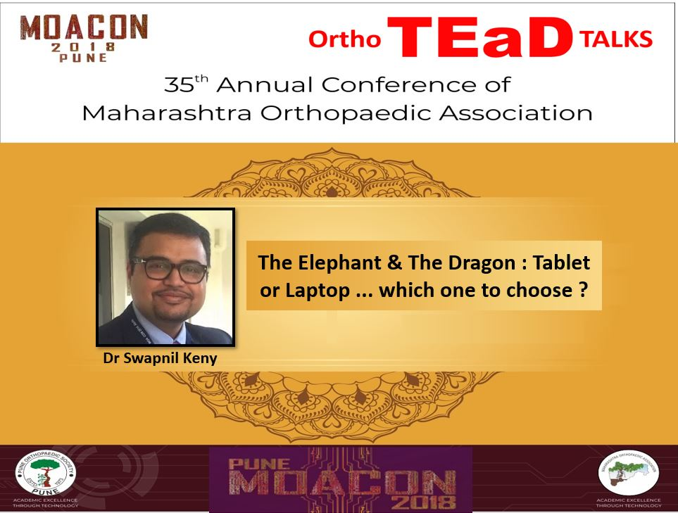 - swapnil - The Elephant & The Dragon : Tablet or Laptop … which one to choose ? Dr Swapnil Keny : TEaD Talks at MOACON 2018