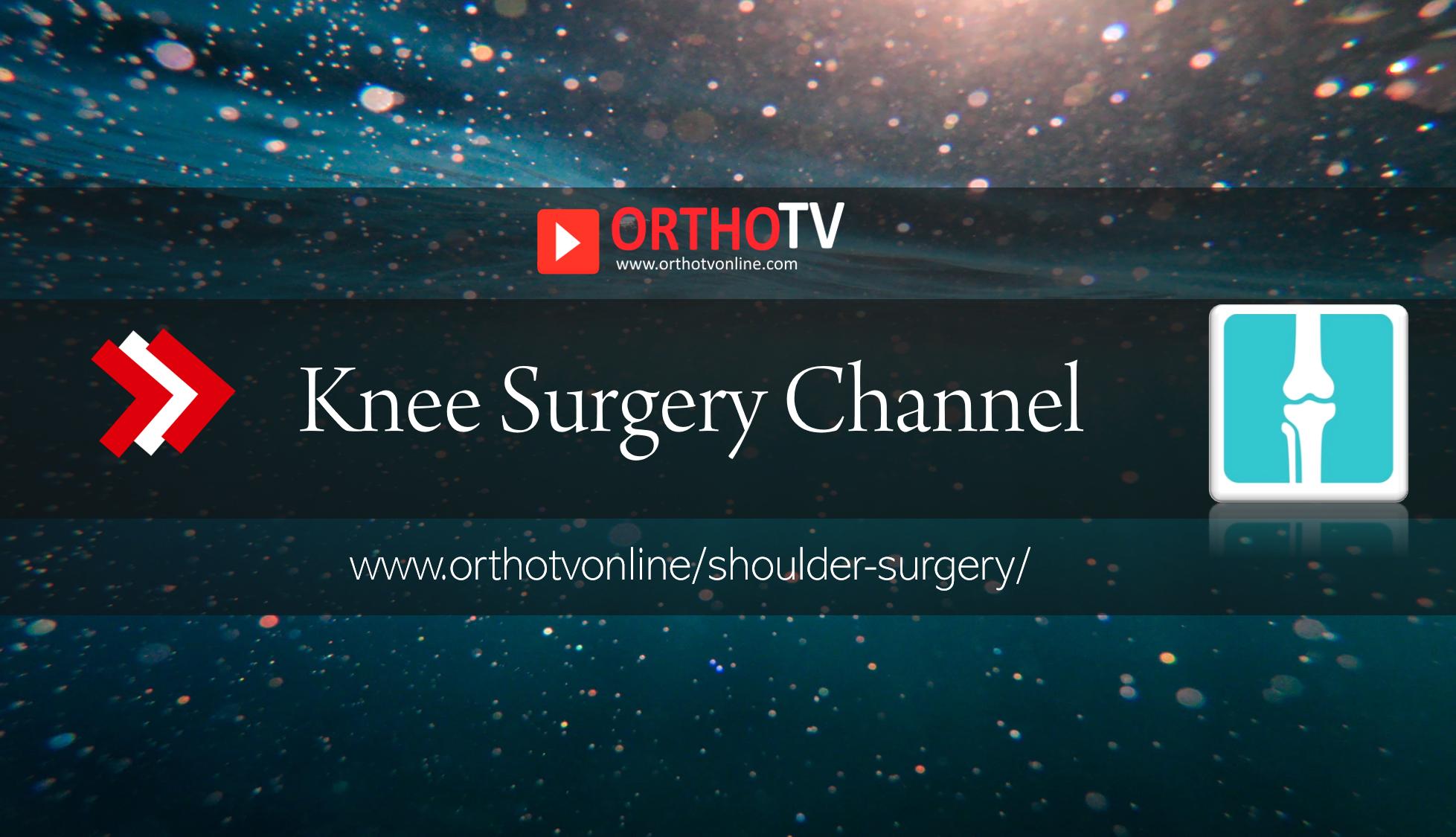 - OrthoTV Knee Surgery Channel - Knee Surgery