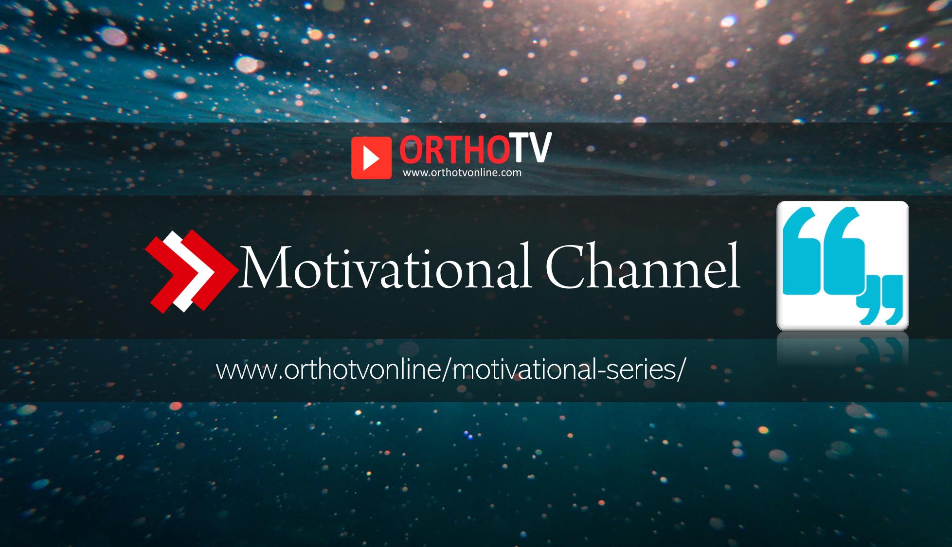 - OrthoTV Motivational Channel - Motivational Series