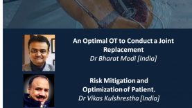 Arthroplasty Conclave: An Optimal OT to Conduct a Joint Replacement Dr Bharat Modi & Risk Mitigation and Optimization of Patient. Dr Vikas Kulshrestha
