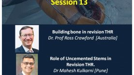 Arthroplasty Conclave 13: Building bone in revision THR. Prof Ross Crawford, Australia. & Role of uncemented stems in revision THR by Dr Mahesh Kulkarni