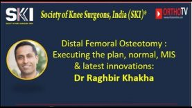Distal Femoral Osteotomy : Executing the plan, normal, MIS & latest innovations:  by Dr Raghbir Khakha